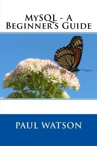 MySQL - A Beginner's Guide (Paperback): MR Paul Watson
