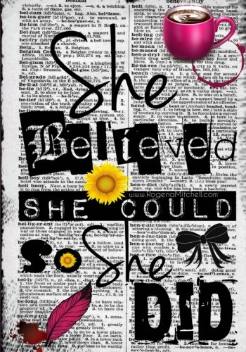 She Believed She Could So She Did - A Journal (College Rule): College Rule Edition 2017: Rogena ...