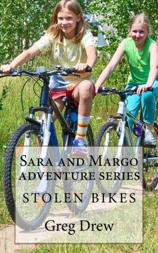 Stolen Bikes: Sara and Margo Adventure Series (Volume 1): Greg Drew