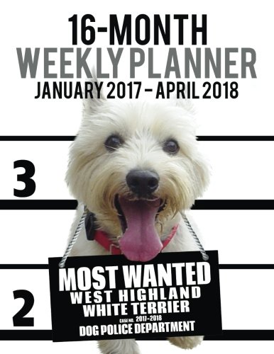 2017-2018 Weekly Planner - Most Wanted Westie: Ironpower Publishing
