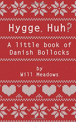 Hygge. Huh? A Little Book of Danish: Meadows, Will