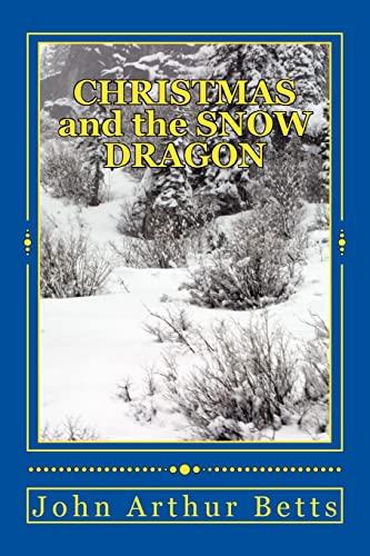 CHRISTMAS and the SNOW DRAGON: Betts, John Arthur