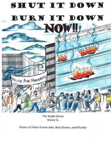 Shut It Down Burn It Down Now!!: Walter G., The
