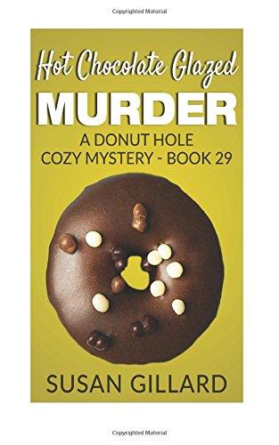 Hot Chocolate Glazed Murder: A Donut Hole: Gillard, Susan