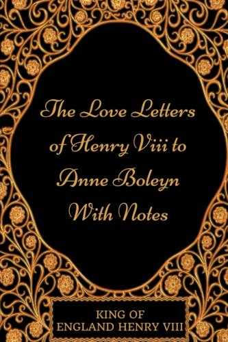 9781541064638: The Love Letters of Henry VIII to Anne Boleyn With Notes: By Henry VIII - Illustrated