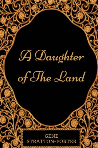 9781541065048: A Daughter Of The Land: By Gene Stratton Porter - Illustrated