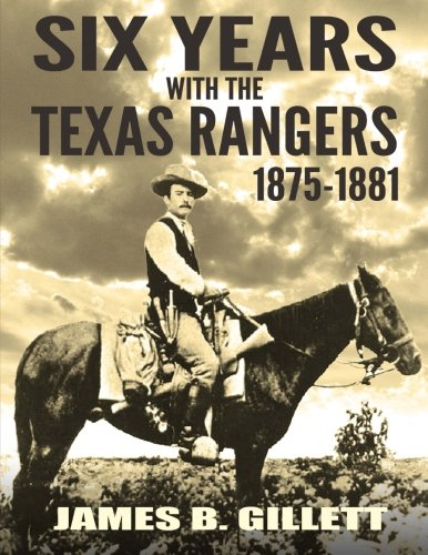 Six Years With the Texas Ranger: James B. Gillett