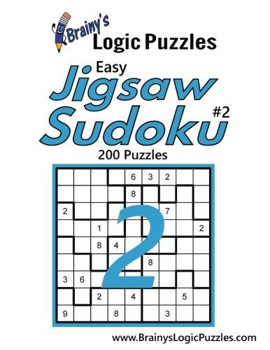 Brainy's Logic Puzzles Easy Jigsaw Sudoku #2: 200 Puzzles (Volume 2): Brainy's Logic Puzzles