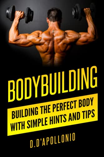 9781541078901: Bodybuilding: Building the perfect Body With Simple Hints and Tips