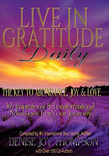 Live In Gratitude Daily: The Key to: Thompson, Denise Joy;