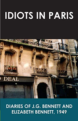 9781541113923: Idiots in Paris: Diaries of J.G. Bennett and Elizabeth Bennett, 1949