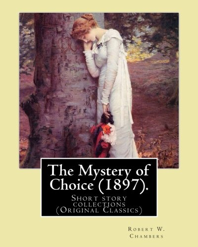9781541115507: The Mystery of Choice (1897). By: Robert W. Chambers: Short story collections (Original Classics)