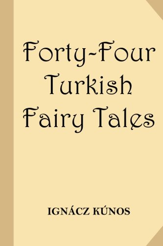 Forty-Four Turkish Fairy Tales [Illustrated] (Classic Reprint): Dr Ignacz Kunos