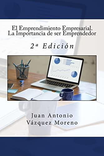 El Emprendimiento Empresarial. La Importancia de Ser: Vazquez Moreno, Juan