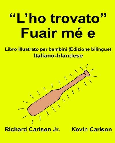 "L'ho Trovato"" Fuair Me E: Libro Illustrato: Carlson Jr, Richard"