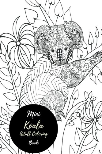Mini Koala Adult Coloring Book: Travel To Go, Small Portable Stress Relieving, Relaxing Coloring ...