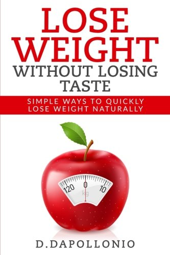 Lose Weight: Lose Weight Without Losing Taste-: Daniel D'apollonio