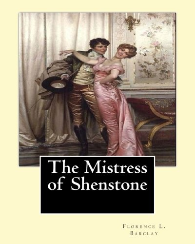 The Mistress of Shenstone. by: Florence L.: Barclay, Florence L.