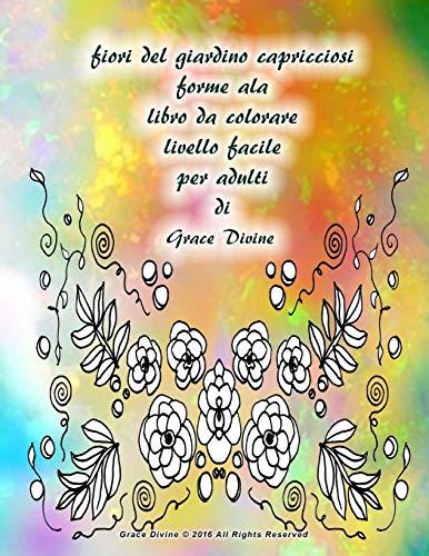 9781541216013: fiori del giardino capricciosi forme ala libro da colorare livello facile per adulti di Grace Divine