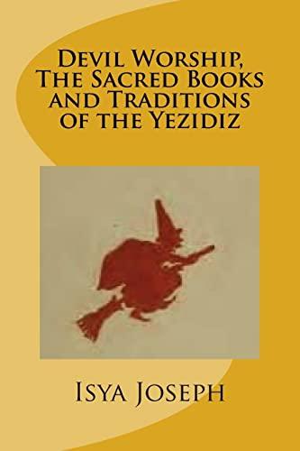 Devil Worship, The Sacred Books and Traditions of the Yezidiz: Isya Joseph