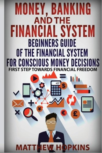 Money, Banking and the Financial System: Beginners: Matthew Hopkins