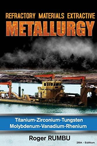 Refractory Metals Extractive Metallurgy: Titanium-Zirconium-Tungsten Molybdenum-Vanadium-Rhenium: Rumbu, Roger