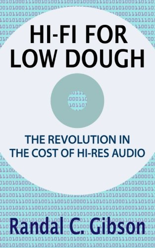 Hi-Fi For Low Dough: The Revolution In The Cost Of Hi-Res Audio: Randal C. Gibson