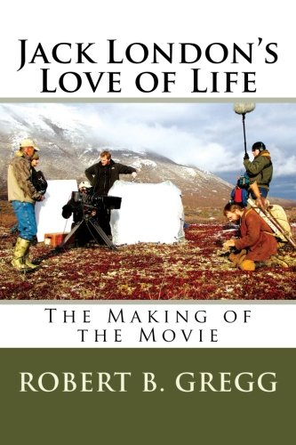 9781541260382: Jack London's Love of Life: The Making of the Movie