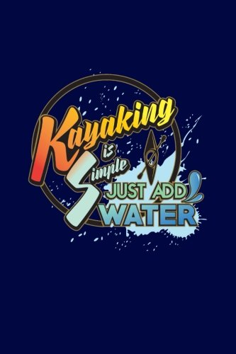 Kayaking Is Simple. Just Add Water: Funny: Journals and More