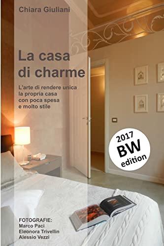 9781541275133: La casa di charme (ediz. bianco e nero): L'arte di rendere unica la propria casa con poca spesa e molto stile