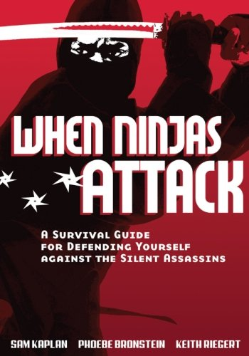 9781541276291: When Ninjas Attack: A Survival Guide for Defending Yourself Against the Silent Assassins