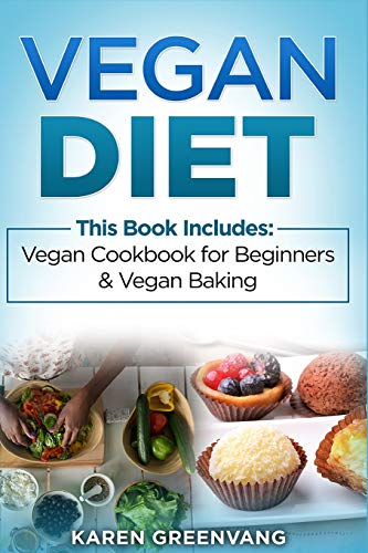 Vegan Diet: Vegan Cookbook for Beginners and Vegan Baking