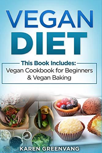 Vegan Diet: Vegan Cookbook for Beginners and Vegan Baking