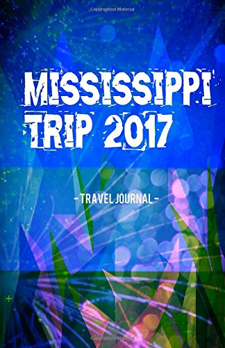 Mississippi Trip 2017 Travel Journal: Lightweight Travel: Creativejournals