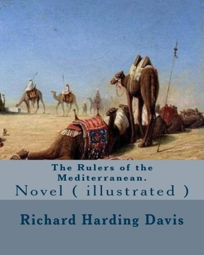 9781541318038: The Rulers of the Mediterranean. By: Richard Harding Davis, and By:Edward Campbell Little: Novel ( illustrated )