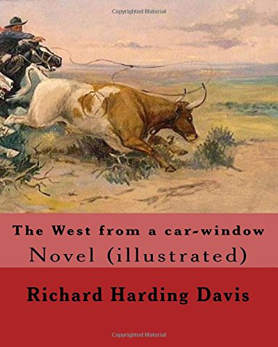 The West from a Car-Window. by: Richard: Richard Harding Davis,