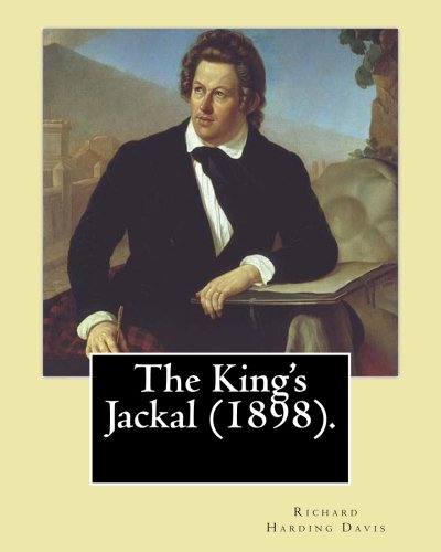 The King s Jackal (1898). by: Richard: Richard Harding Davis,