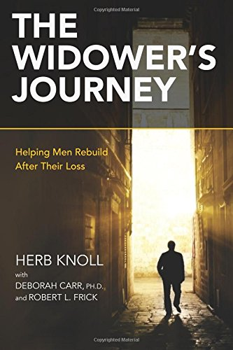 The Widower's Journey: Helping Men Rebuild After Their Loss: Herb Knoll