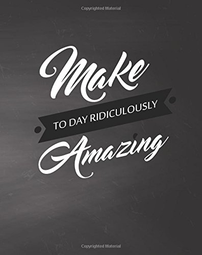 Make Today Ridiculously Amazing, Quote Inspiration Notebook,: Publisher, Mind
