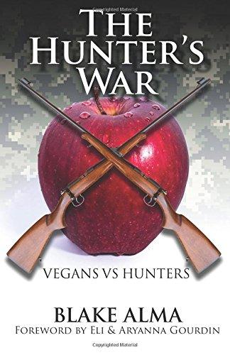 The Hunter's War: Vegans Vs. Hunters: Blake Alma