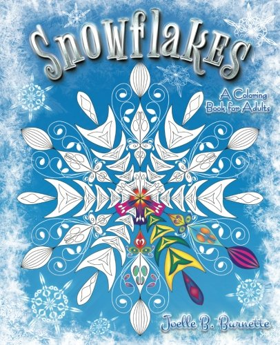 Snowflakes: A Coloring Book for Adults: Joelle B. Burnette