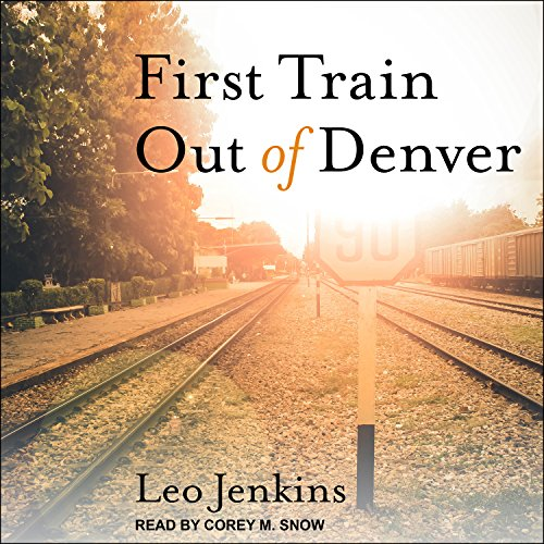 First Train Out of Denver: Jenkins, Leo/ Snow,
