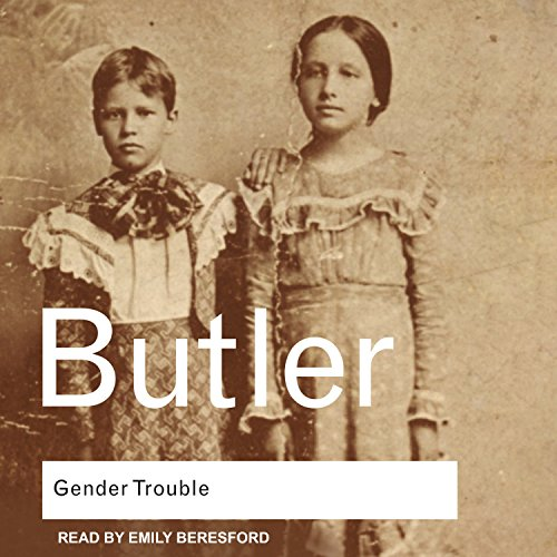Gender Trouble: Feminism and the Subversion of: Butler, Judith