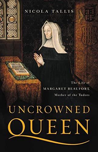 Book Cover: Uncrowned Queen: The Life of Margaret Beaufort, Mother of the Tudors