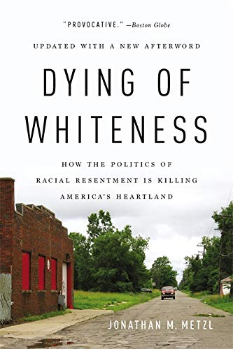 9781541644977: Dying of Whiteness: How the Politics of Racial Resentment Is Killing America's Heartland