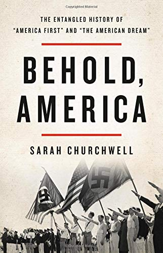 """9781541673403: Behold, America: The Entangled History of """"America First"""" and """"the American Dream"""""""