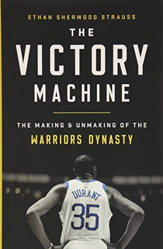 9781541736238: The Victory Machine: The Making and Unmaking of the Warriors Dynasty