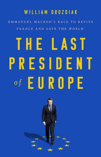 9781541742567: The Last President of Europe: Emmanuel Macron's Race to Revive France and Save the World