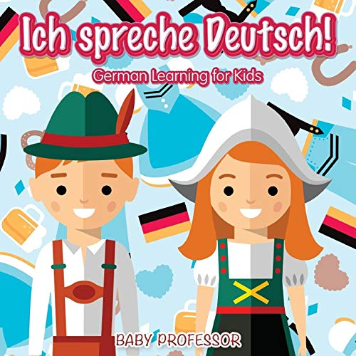 Ich Spreche Deutsch! German Learning for Kids: Baby Professor
