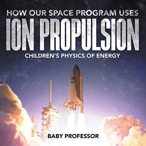 How Our Space Program Uses Ion Propulsion: Baby Professor